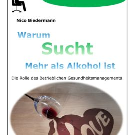 Buch: Warum Sucht mehr als Alkohol ist – Abhängigkeit am Arbeitsplatz